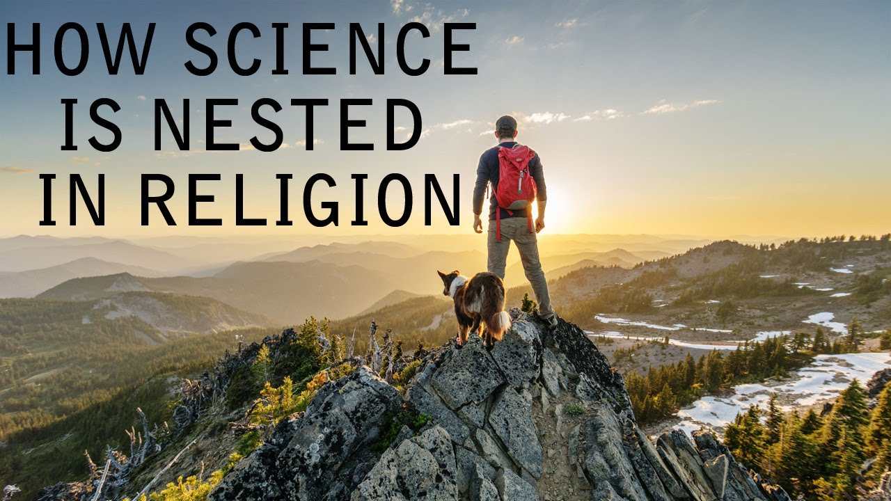 How Science is Nested in Religion