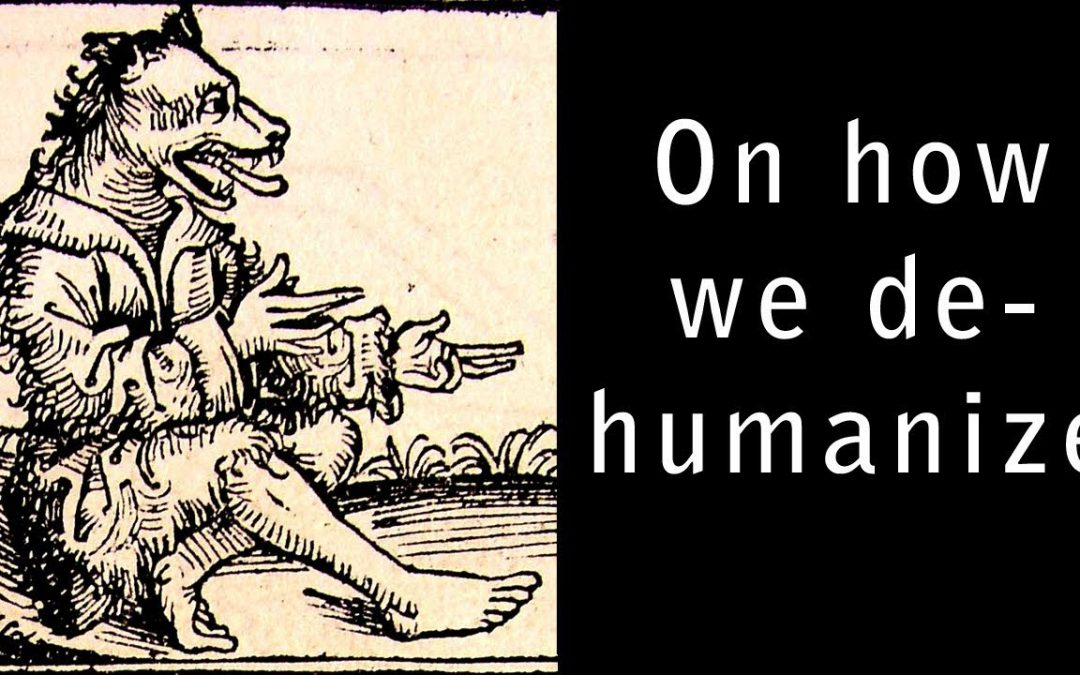 On How We Dehumanize