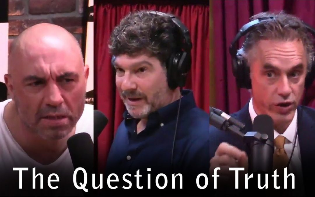 The Question of Truth – Answer to Bret Weinstein from the Joe Rogan Podcast with Jordan Peterson