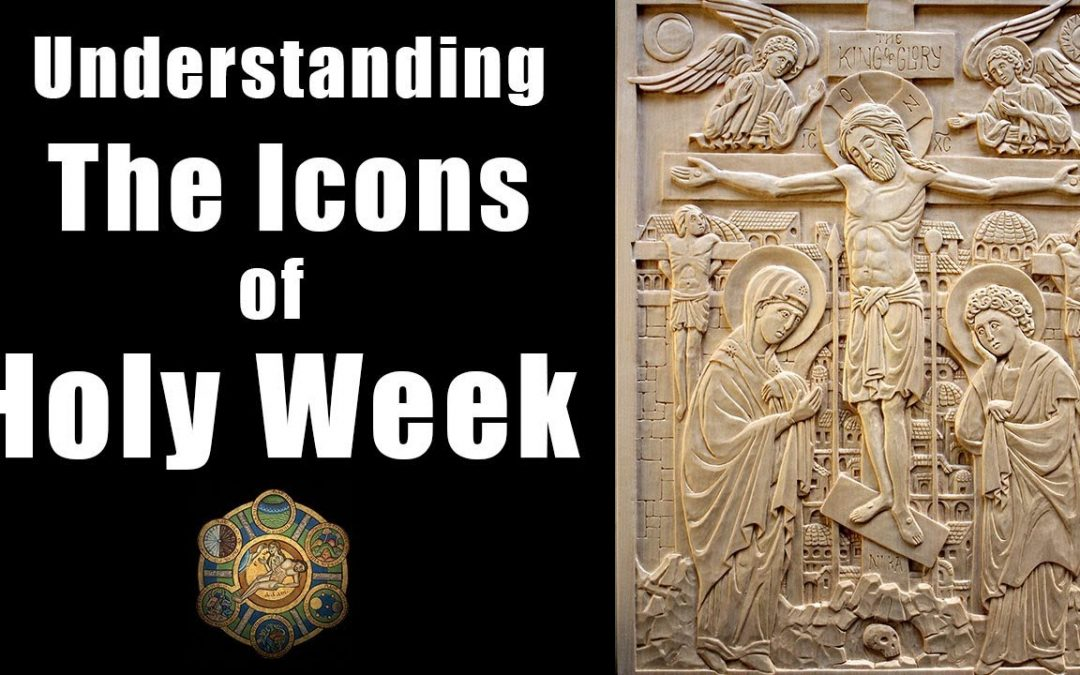 Understanding the Icons of Holy Week