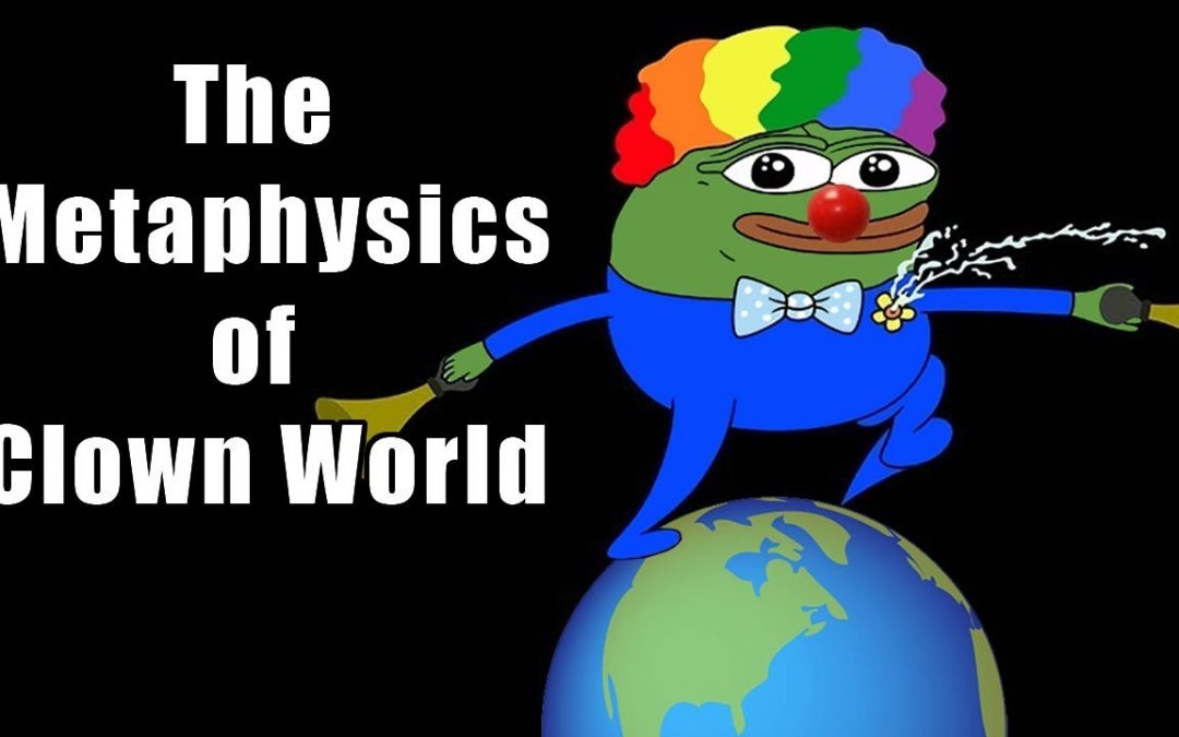 The Metaphysics of Clown World