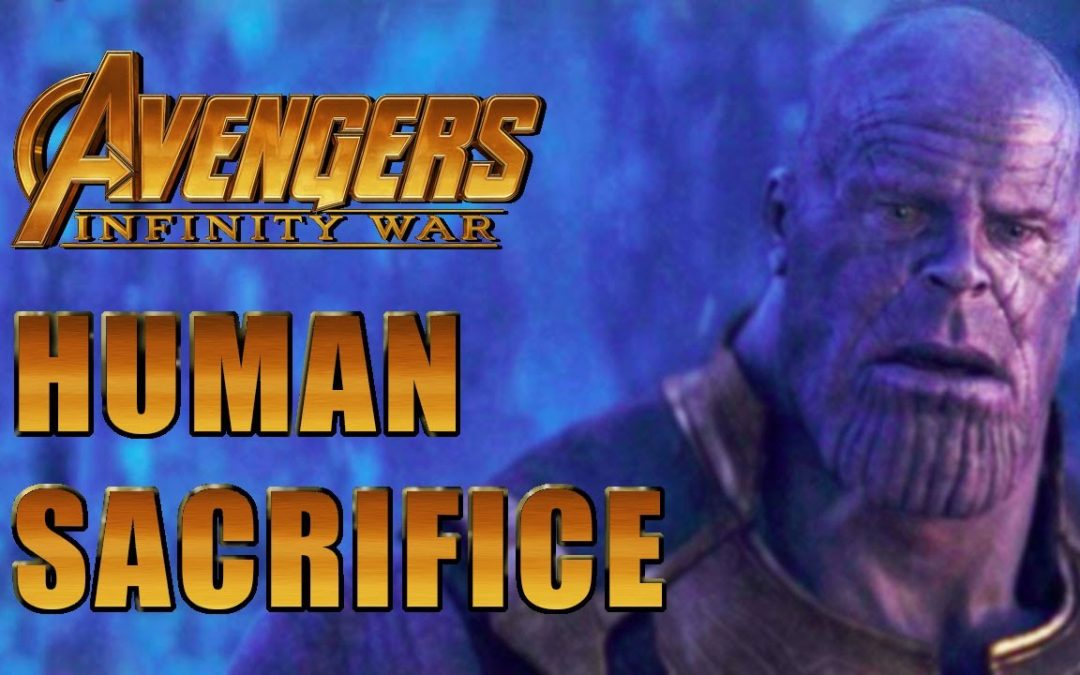 Human Sacrifice in Avengers Infinity War