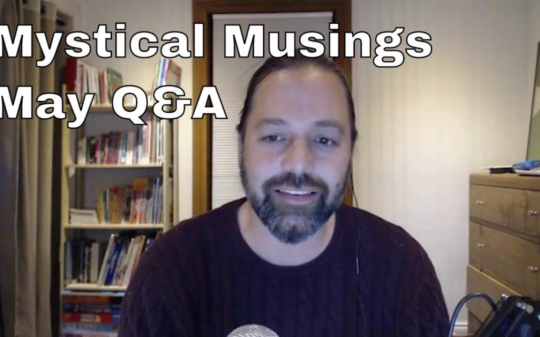 Mystical Musings – May Q&A