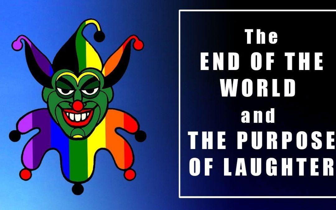 The End of the World and the Purpose of Laughter