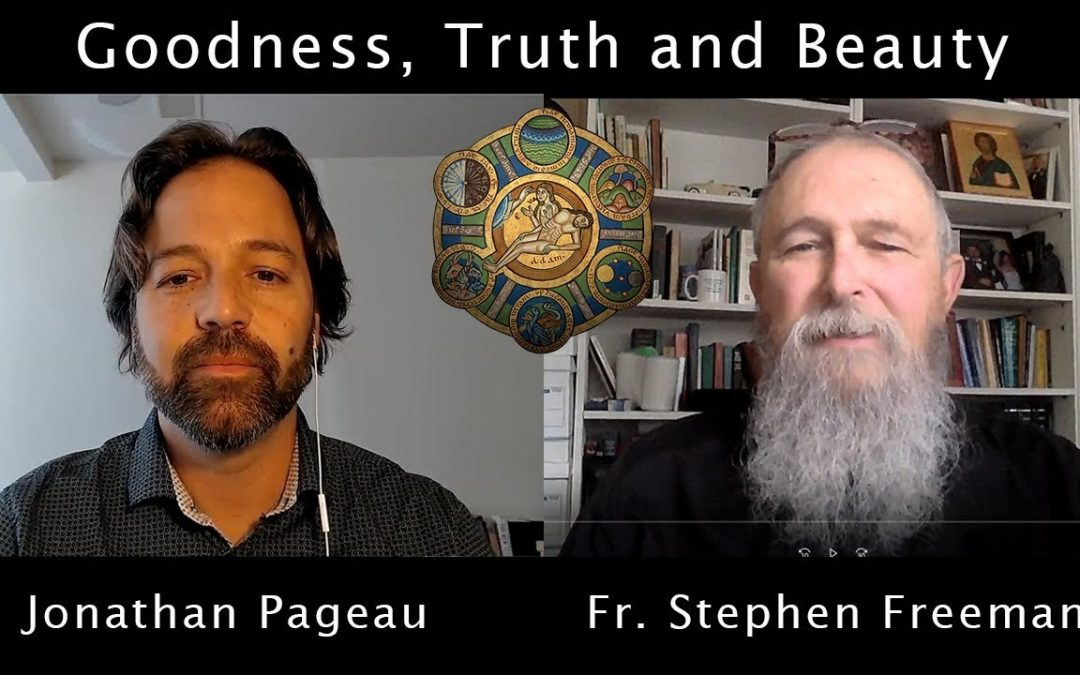 Stephen Freeman – Goodness, Truth and Beauty