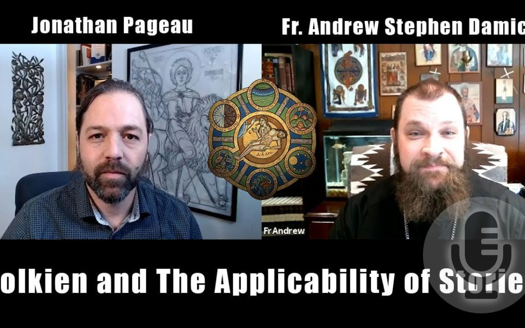 Fr. Andrew Stephen Damick – JRR Tolkien and The Applicability of Stories