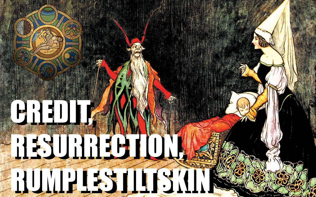 Credit, Resurrection and Rumplestiltskin – Patron only video