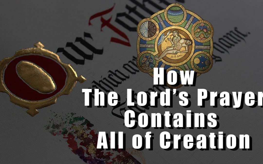 How the Lord's Prayer Contains All of Creation