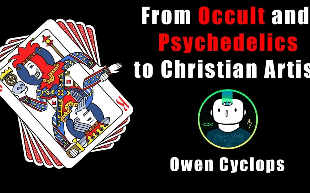 From Occultism and Psychedelics to Christian Artist – Owen Cyclops