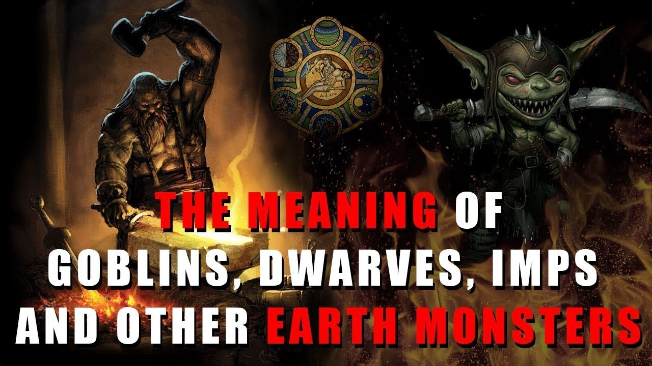 The Meaning of Goblins, Dwarves, Imps and Other Earth Monsters